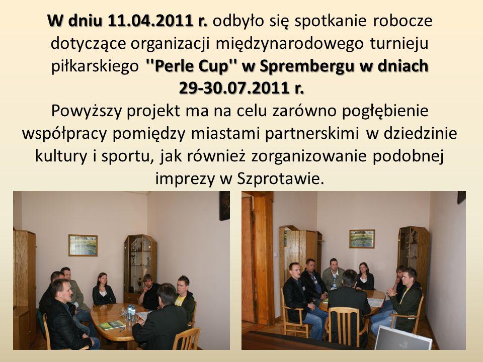 W dniu 11.04.2011 r. ''Perle Cup'' w Sprembergu w dniach 29-30.07.2011 r. W dniu 11.04.2011 r. odbyło się spotkanie robocze dotyczące organizacji międ