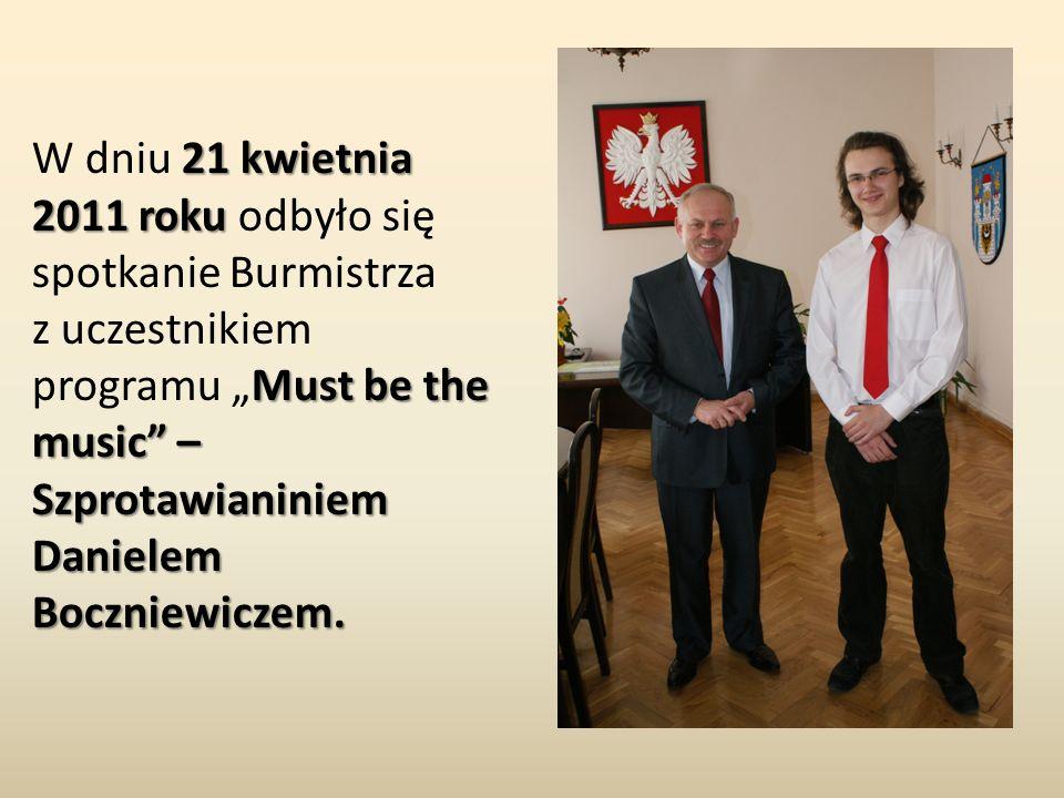 """21 kwietnia 2011 roku Must be the music"""" – Szprotawianiniem Danielem Boczniewiczem. W dniu 21 kwietnia 2011 roku odbyło się spotkanie Burmistrza z ucz"""
