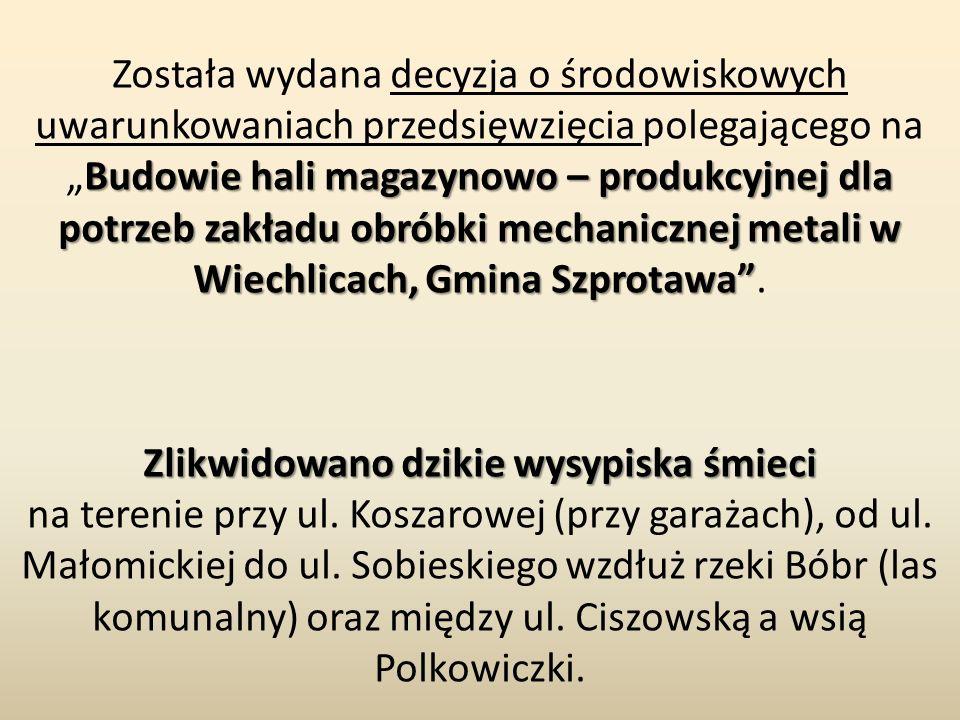 """Budowie hali magazynowo – produkcyjnej dla potrzeb zakładu obróbki mechanicznej metali w Wiechlicach, Gmina Szprotawa"""" Została wydana decyzja o środow"""