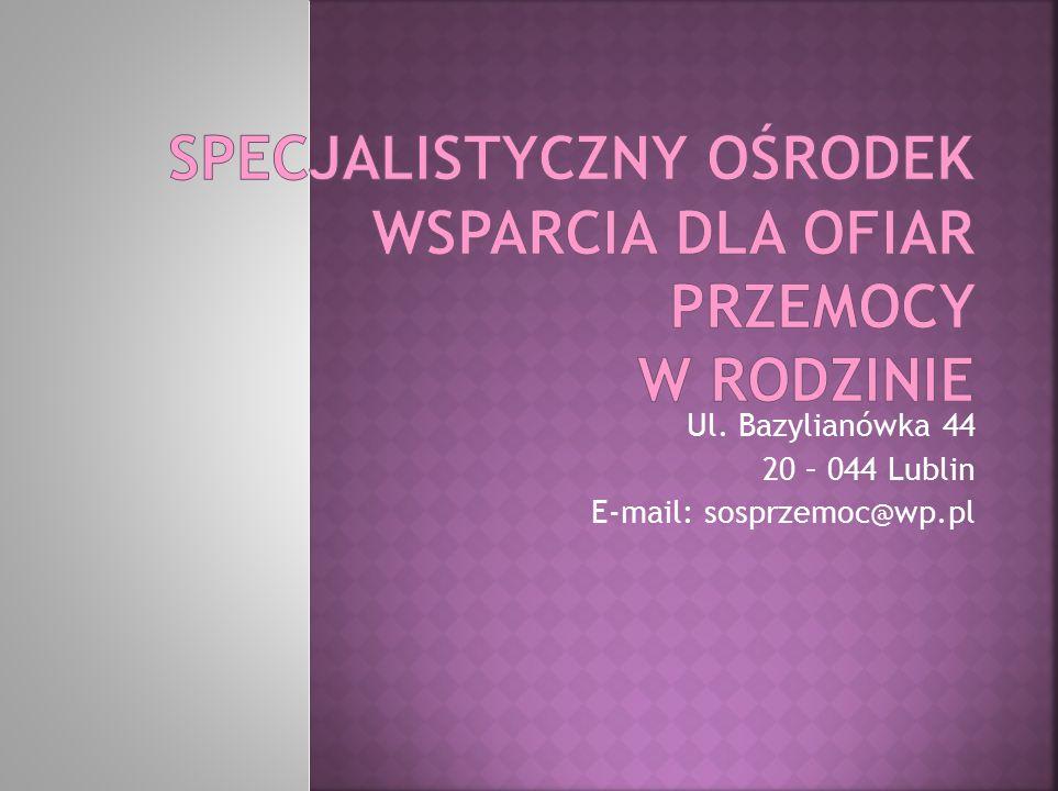 Ul. Bazylianówka 44 20 – 044 Lublin E-mail: sosprzemoc@wp.pl
