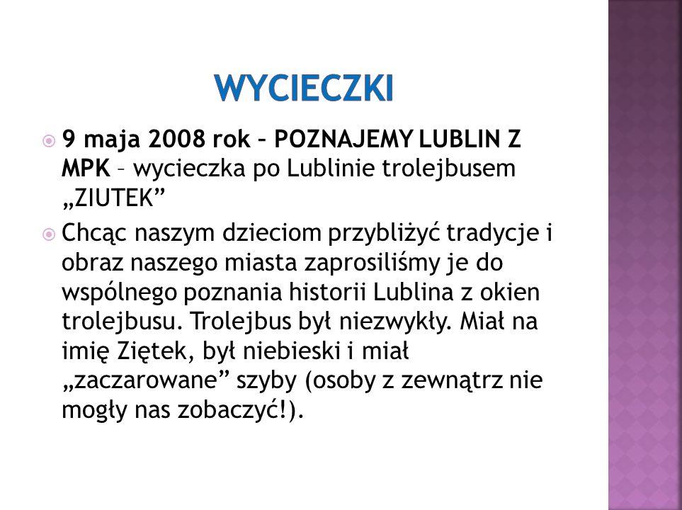 """ 9 maja 2008 rok – POZNAJEMY LUBLIN Z MPK – wycieczka po Lublinie trolejbusem """"ZIUTEK  Chcąc naszym dzieciom przybliżyć tradycje i obraz naszego miasta zaprosiliśmy je do wspólnego poznania historii Lublina z okien trolejbusu."""