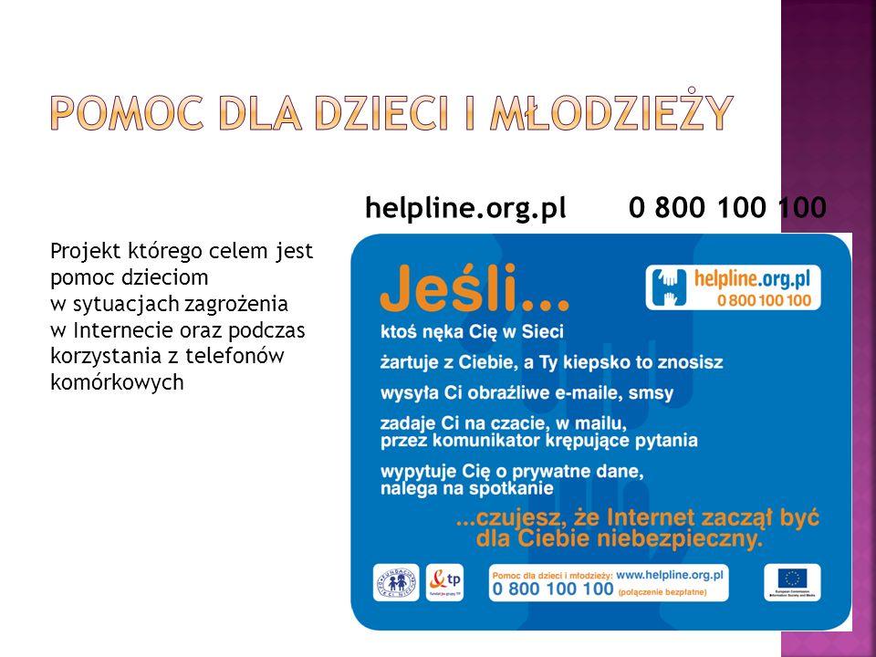 helpline.org.pl 0 800 100 100 Projekt którego celem jest pomoc dzieciom w sytuacjach zagrożenia w Internecie oraz podczas korzystania z telefonów komórkowych