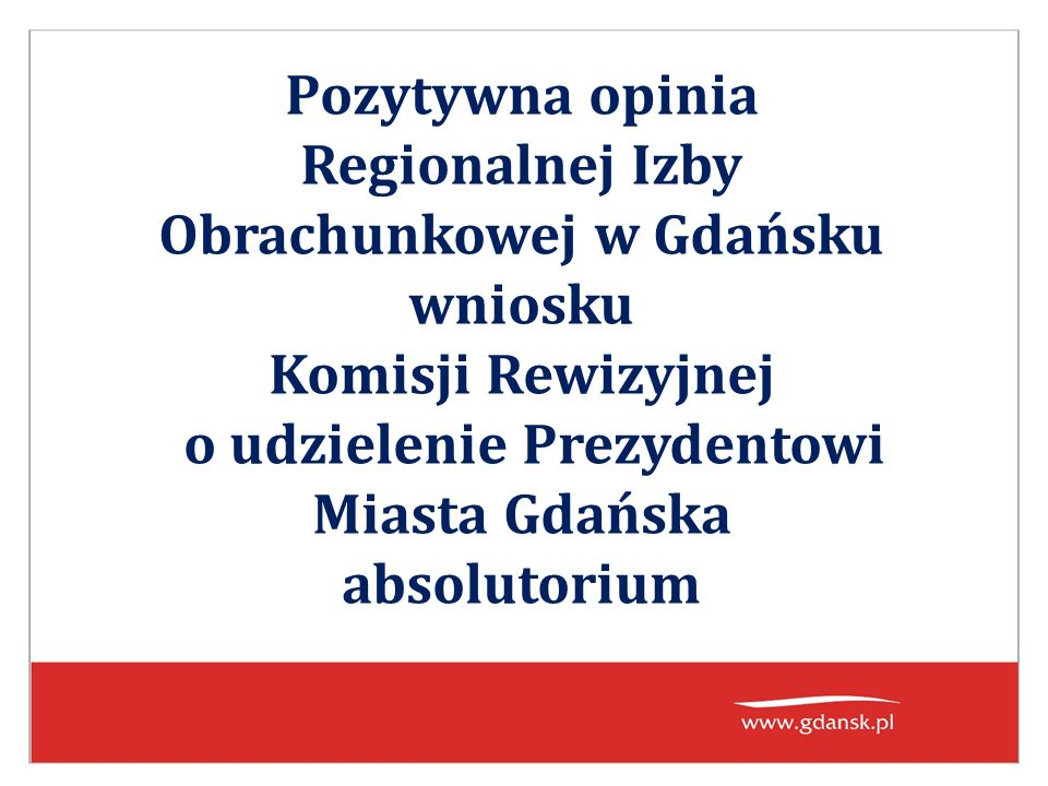 Pozytywna opinia Regionalnej Izby Obrachunkowej w Gdańsku wniosku Komisji Rewizyjnej o udzielenie Prezydentowi Miasta Gdańska absolutorium