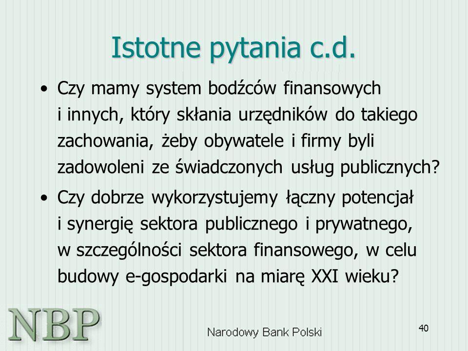 40 Istotne pytania c.d. Czy mamy system bodźców finansowych i innych, który skłania urzędników do takiego zachowania, żeby obywatele i firmy byli zado