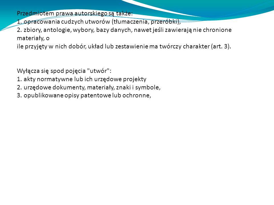 Przedmiotem prawa autorskiego są także: 1. opracowania cudzych utworów (tłumaczenia, przeróbki), 2.
