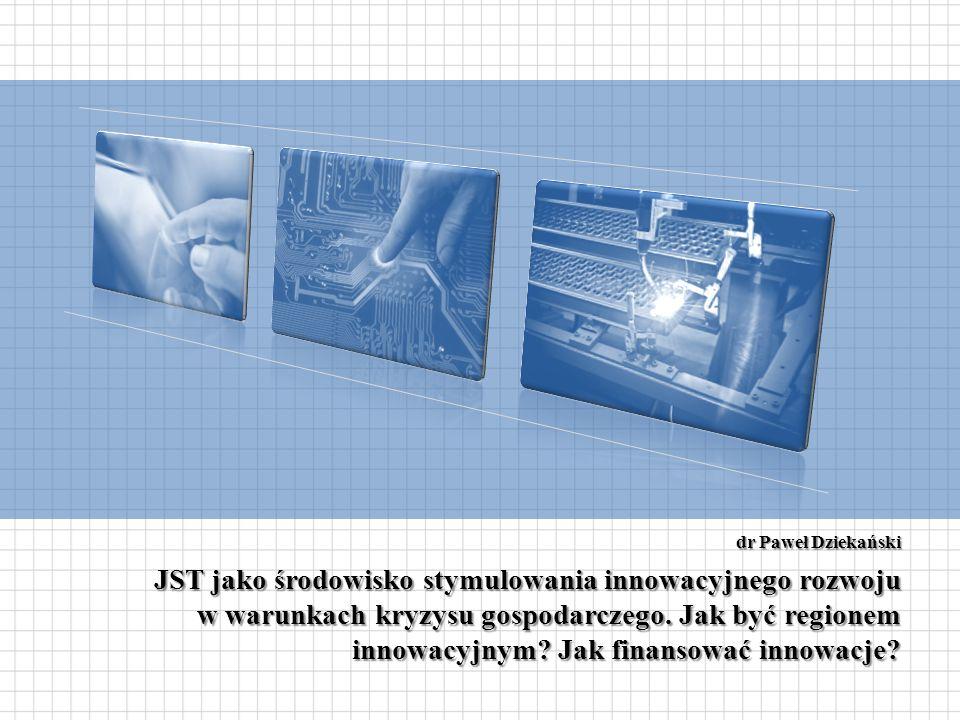 dr Paweł Dziekański JST jako środowisko stymulowania innowacyjnego rozwoju w warunkach kryzysu gospodarczego.