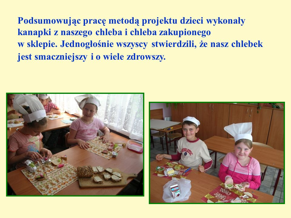 Podsumowując pracę metodą projektu dzieci wykonały kanapki z naszego chleba i chleba zakupionego w sklepie.