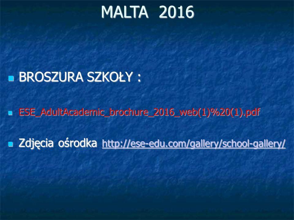 MALTA 2016 BROSZURA SZKOŁY : BROSZURA SZKOŁY : ESE_AdultAcademic_brochure_2016_web(1)%20(1).pdf ESE_AdultAcademic_brochure_2016_web(1)%20(1).pdf Zdjęcia ośrodka http://ese-edu.com/gallery/school-gallery/ Zdjęcia ośrodka http://ese-edu.com/gallery/school-gallery/ http://ese-edu.com/gallery/school-gallery/