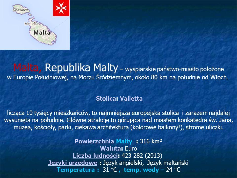 Malta, Republika Malty – wyspiarskie państwo-miasto położone w Europie Południowej, na Morzu Śródziemnym, około 80 km na południe od Włoch.