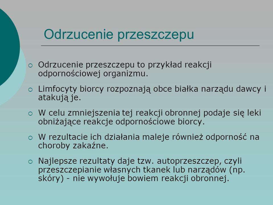 Odrzucenie przeszczepu  Odrzucenie przeszczepu to przykład reakcji odpornościowej organizmu.  Limfocyty biorcy rozpoznają obce białka narządu dawcy