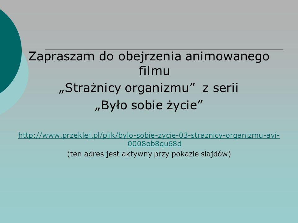 """Zapraszam do obejrzenia animowanego filmu """"Strażnicy organizmu"""" z serii """"Było sobie życie"""" http://www.przeklej.pl/plik/bylo-sobie-zycie-03-straznicy-o"""