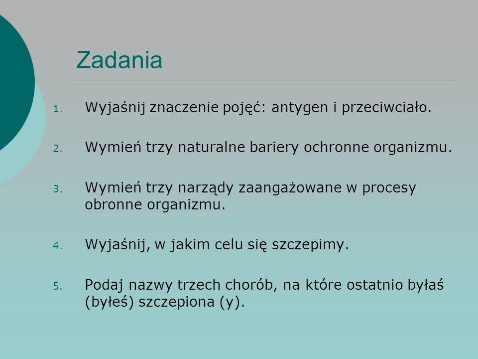 Zadania 1. Wyjaśnij znaczenie pojęć: antygen i przeciwciało. 2. Wymień trzy naturalne bariery ochronne organizmu. 3. Wymień trzy narządy zaangażowane