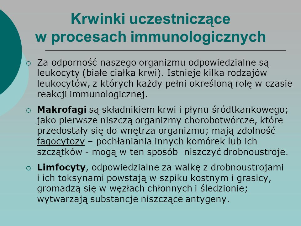  Za odporność naszego organizmu odpowiedzialne są leukocyty (białe ciałka krwi). Istnieje kilka rodzajów leukocytów, z których każdy pełni określoną