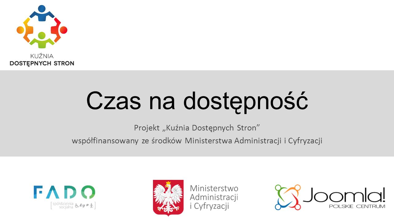 """Czas na dostępność Projekt """"Kuźnia Dostępnych Stron współfinansowany ze środków Ministerstwa Administracji i Cyfryzacji"""