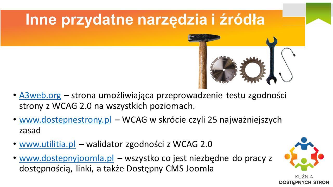 Inne przydatne narzędzia i źródła A3web.org – strona umożliwiająca przeprowadzenie testu zgodności strony z WCAG 2.0 na wszystkich poziomach.