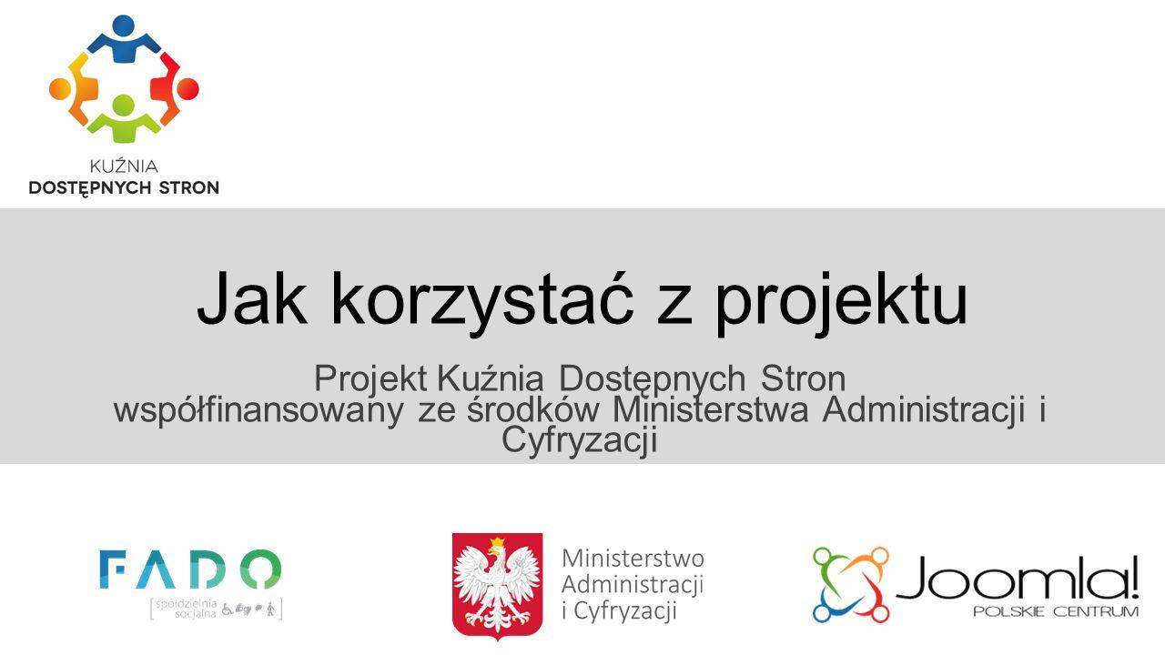 Jak korzystać z projektu Projekt Kuźnia Dostępnych Stron współfinansowany ze środków Ministerstwa Administracji i Cyfryzacji