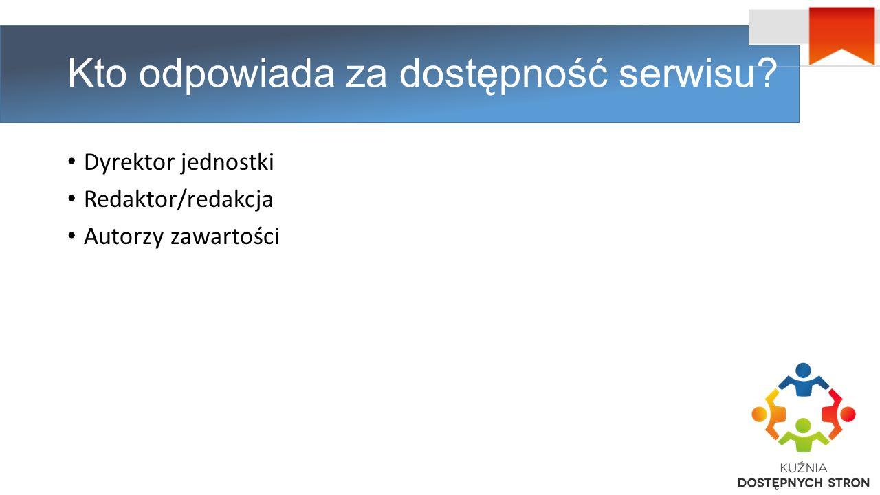 Kto odpowiada za dostępność serwisu Dyrektor jednostki Redaktor/redakcja Autorzy zawartości