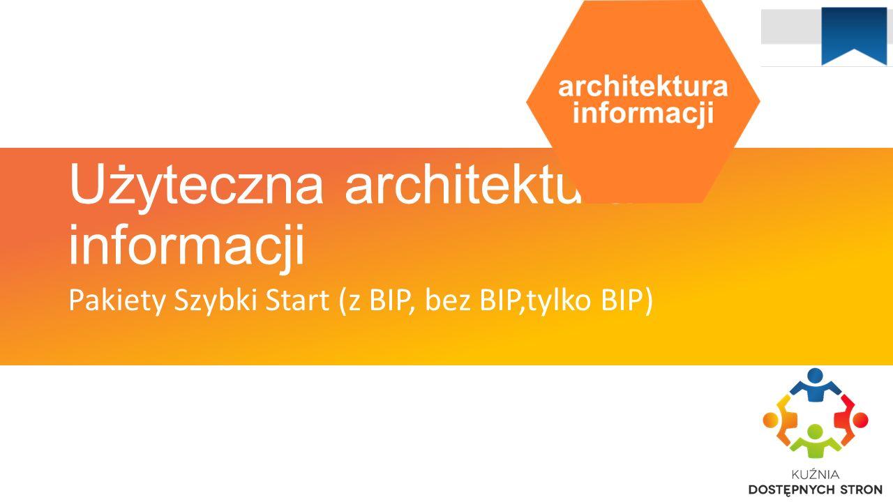 Użyteczna architektura informacji Pakiety Szybki Start (z BIP, bez BIP,tylko BIP)
