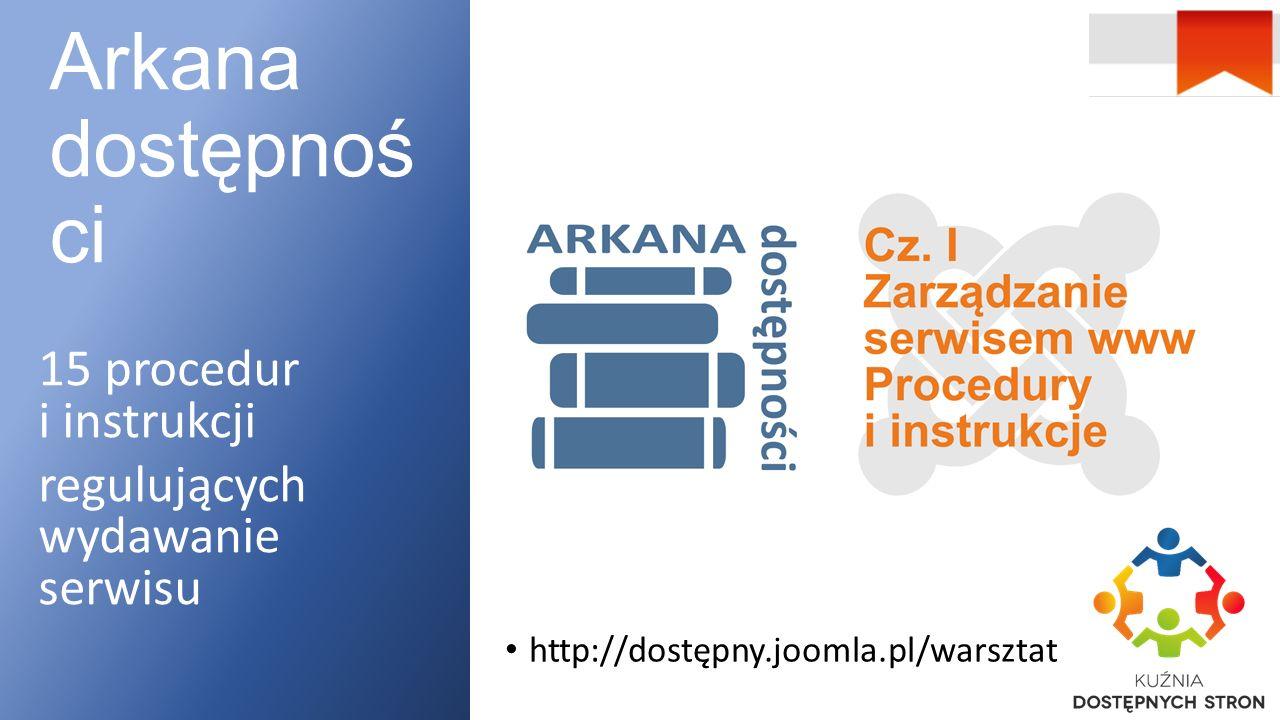 Arkana dostępnoś ci 15 procedur i instrukcji regulujących wydawanie serwisu http://dostępny.joomla.pl/warsztat