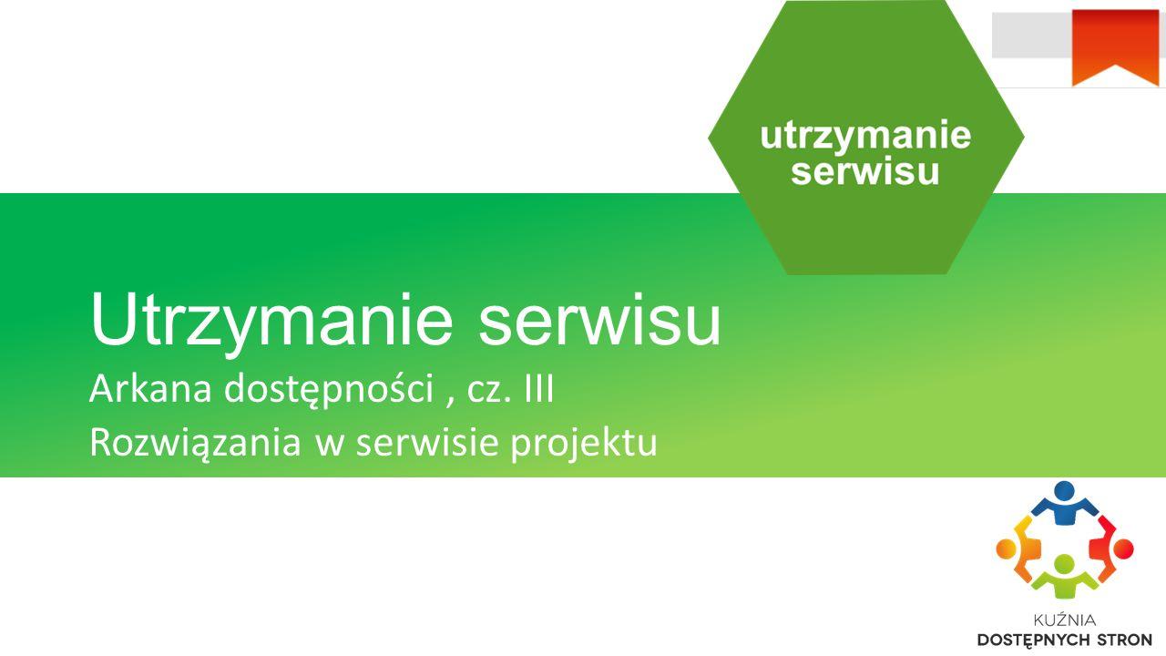 Utrzymanie serwisu Arkana dostępności, cz. III Rozwiązania w serwisie projektu