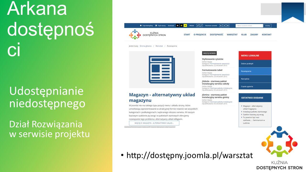 Arkana dostępnoś ci Udostępnianie niedostępnego Dział Rozwiązania w serwisie projektu http://dostępny.joomla.pl/warsztat