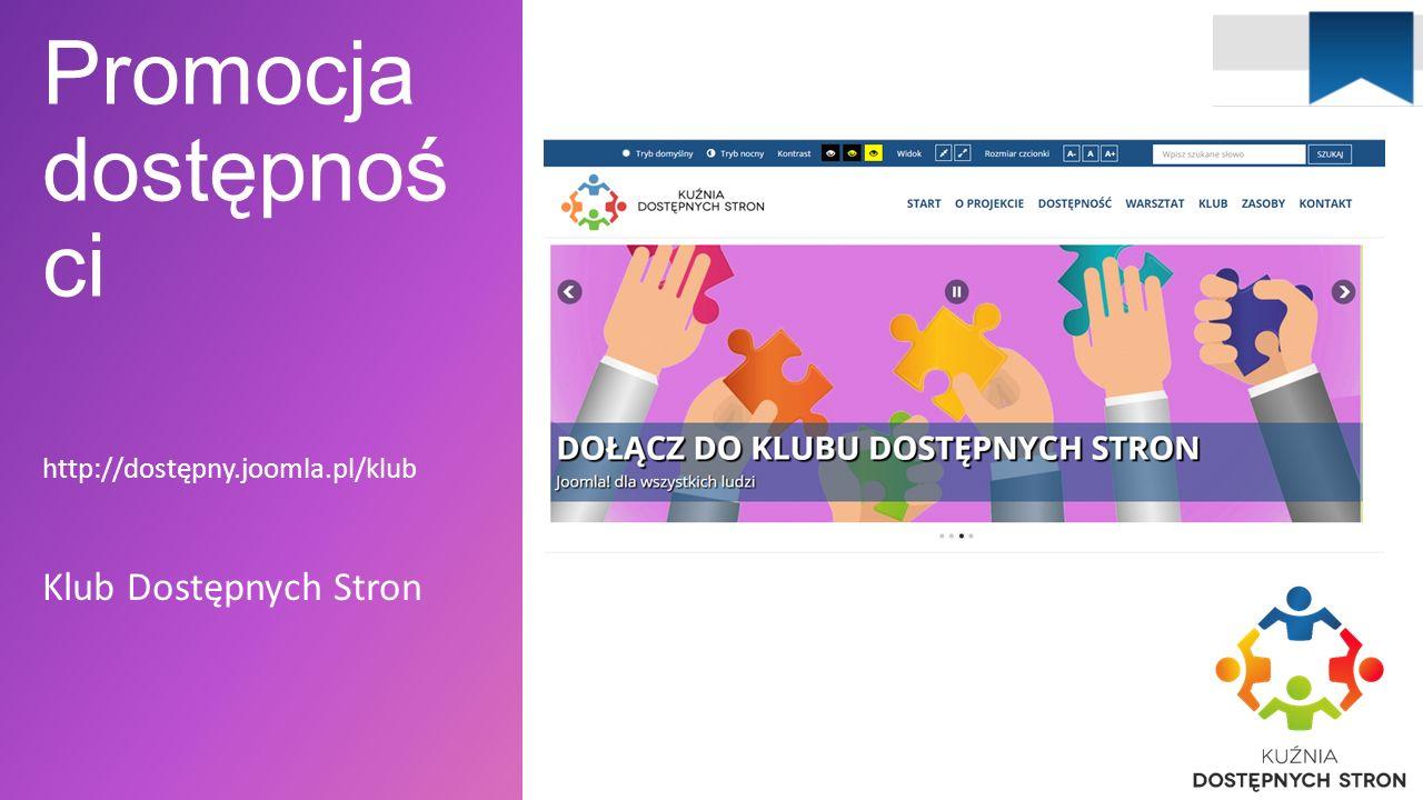 Promocja dostępnoś ci http://dostępny.joomla.pl/klub Klub Dostępnych Stron