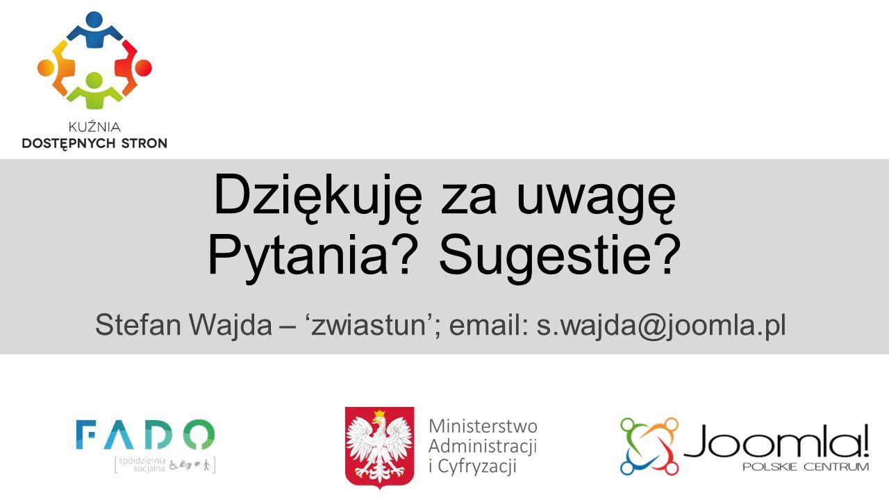Dziękuję za uwagę Pytania Sugestie Stefan Wajda – 'zwiastun'; email: s.wajda@joomla.pl