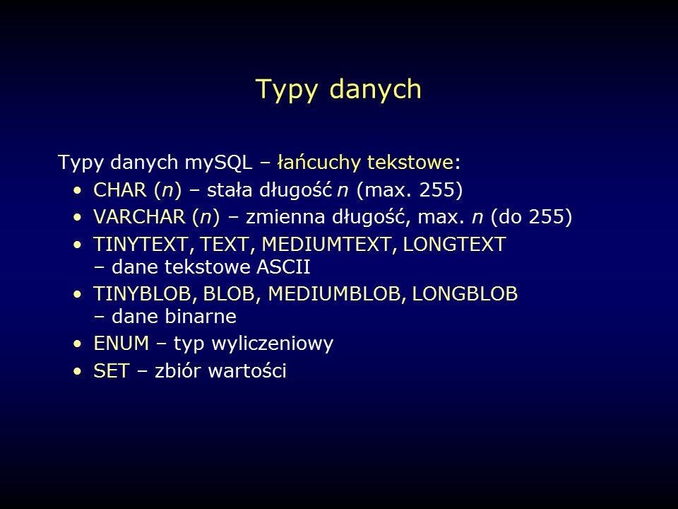 Typy danych Typy danych mySQL – łańcuchy tekstowe: CHAR (n) – stała długość n (max.