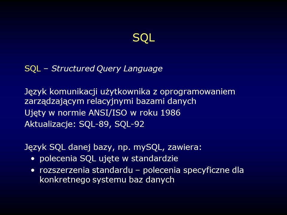 SQL SQL – Structured Query Language Język komunikacji użytkownika z oprogramowaniem zarządzającym relacyjnymi bazami danych Ujęty w normie ANSI/ISO w roku 1986 Aktualizacje: SQL-89, SQL-92 Język SQL danej bazy, np.