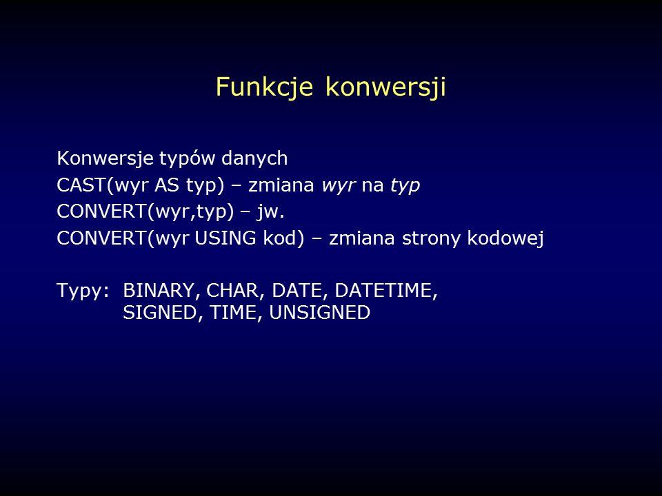 Funkcje konwersji Konwersje typów danych CAST(wyr AS typ) – zmiana wyr na typ CONVERT(wyr,typ) – jw.