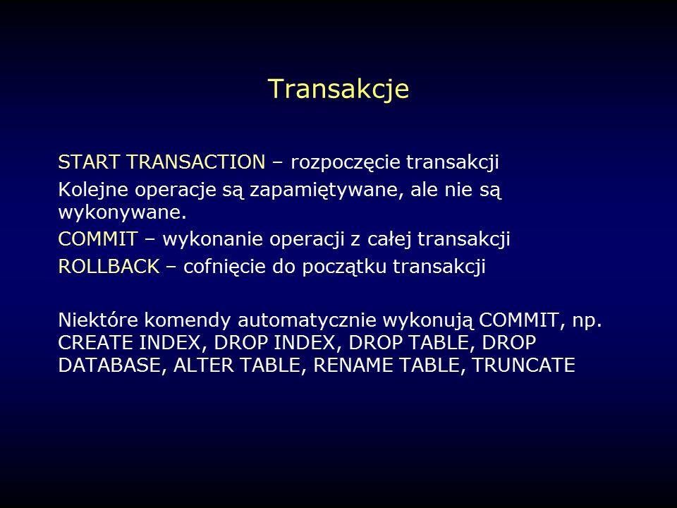 Transakcje START TRANSACTION – rozpoczęcie transakcji Kolejne operacje są zapamiętywane, ale nie są wykonywane.