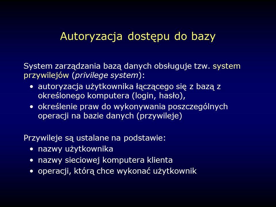 Autoryzacja dostępu do bazy System zarządzania bazą danych obsługuje tzw.
