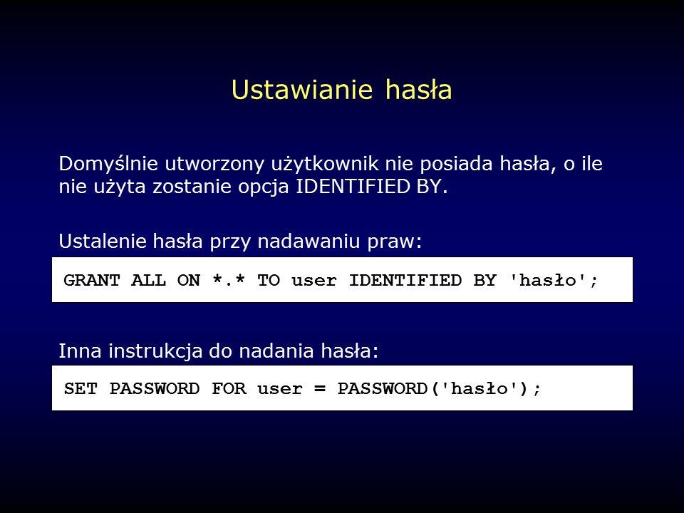Ustawianie hasła Domyślnie utworzony użytkownik nie posiada hasła, o ile nie użyta zostanie opcja IDENTIFIED BY.