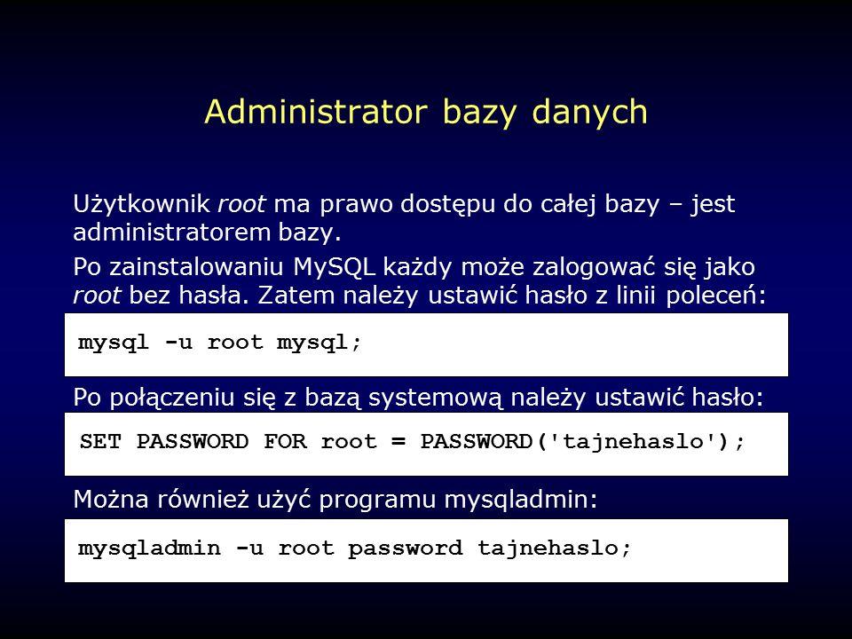 Administrator bazy danych Użytkownik root ma prawo dostępu do całej bazy – jest administratorem bazy.
