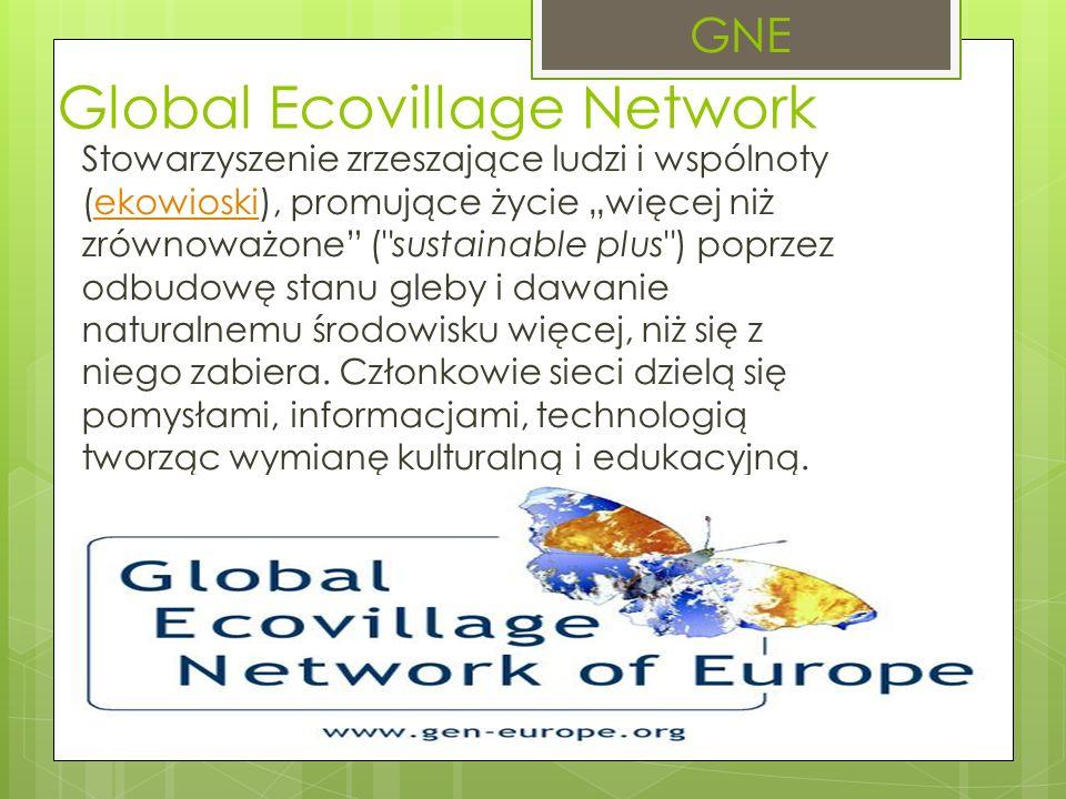 """Global Ecovillage Network Stowarzyszenie zrzeszające ludzi i wspólnoty (ekowioski), promujące życie """"więcej niż zrównoważone ( sustainable plus ) poprzez odbudowę stanu gleby i dawanie naturalnemu środowisku więcej, niż się z niego zabiera."""
