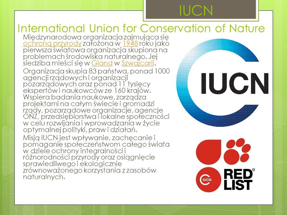 International Union for Conservation of Nature Międzynarodowa organizacja zajmująca się ochroną przyrody założona w 1948 roku jako pierwsza światowa organizacja skupiona na problemach środowiska naturalnego.