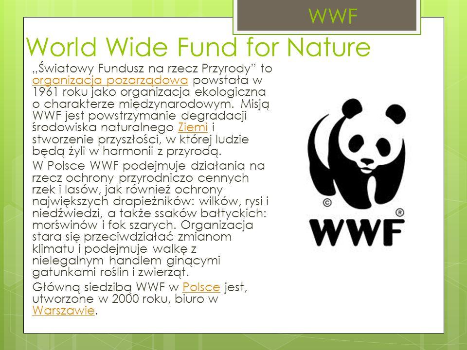 """World Wide Fund for Nature """"Światowy Fundusz na rzecz Przyrody to organizacja pozarządowa powstała w 1961 roku jako organizacja ekologiczna o charakterze międzynarodowym."""