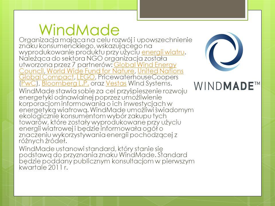 WindMade Organizacja mająca na celu rozwój i upowszechnienie znaku konsumenckiego, wskazującego na wyprodukowanie produktu przy użyciu energii wiatru.