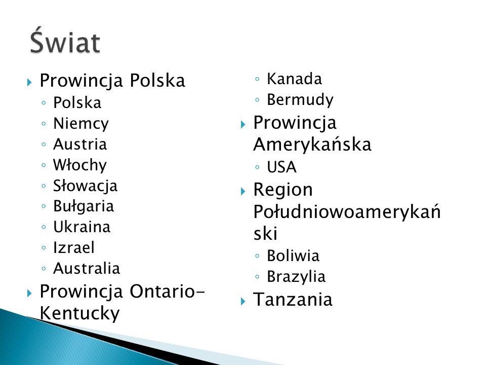  Prowincja Polska ◦ Polska ◦ Niemcy ◦ Austria ◦ Włochy ◦ Słowacja ◦ Bułgaria ◦ Ukraina ◦ Izrael ◦ Australia  Prowincja Ontario- Kentucky ◦ Kanada ◦