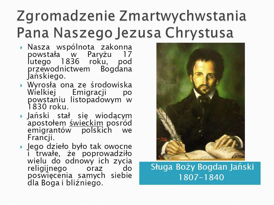 Sługa Boży Bogdan Jański 1807-1840  Nasza wspólnota zakonna powstała w Paryżu 17 lutego 1836 roku, pod przewodnictwem Bogdana Jańskiego.  Wyrosła on