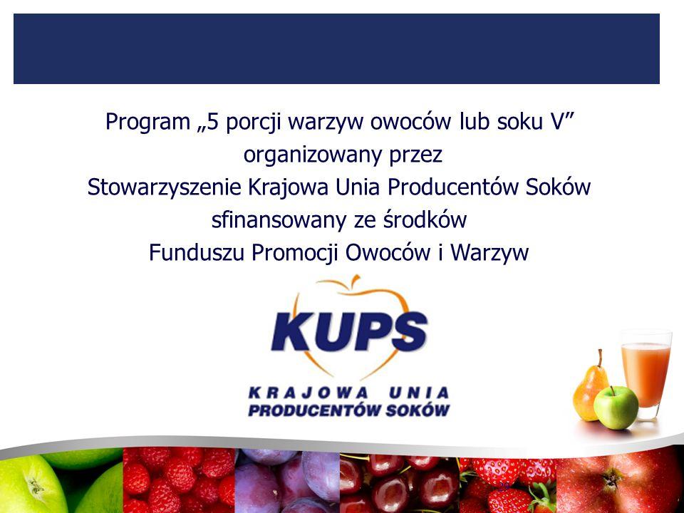 """Program """"5 porcji warzyw owoców lub soku V"""" organizowany przez Stowarzyszenie Krajowa Unia Producentów Soków sfinansowany ze środków Funduszu Promocji"""