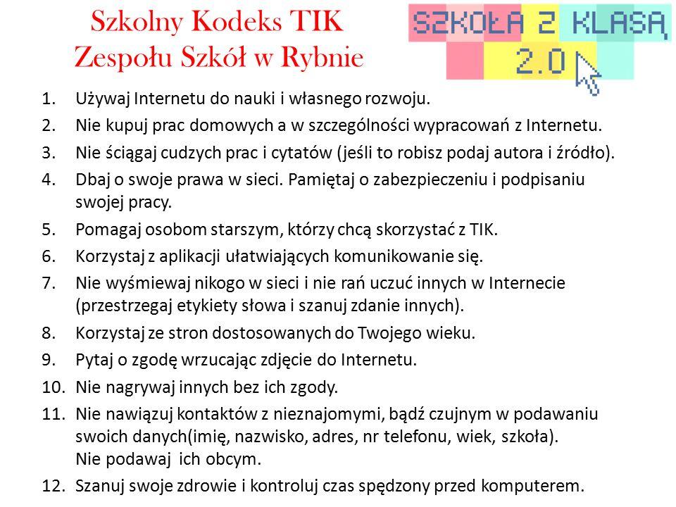 Szkolny Kodeks TIK Zespo ł u Szkó ł w Rybnie 1.Używaj Internetu do nauki i własnego rozwoju.