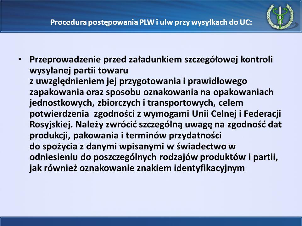 Procedura postępowania PLW i ulw przy wysyłkach do UC: Przeprowadzenie przed załadunkiem szczegółowej kontroli wysyłanej partii towaru z uwzględnienie