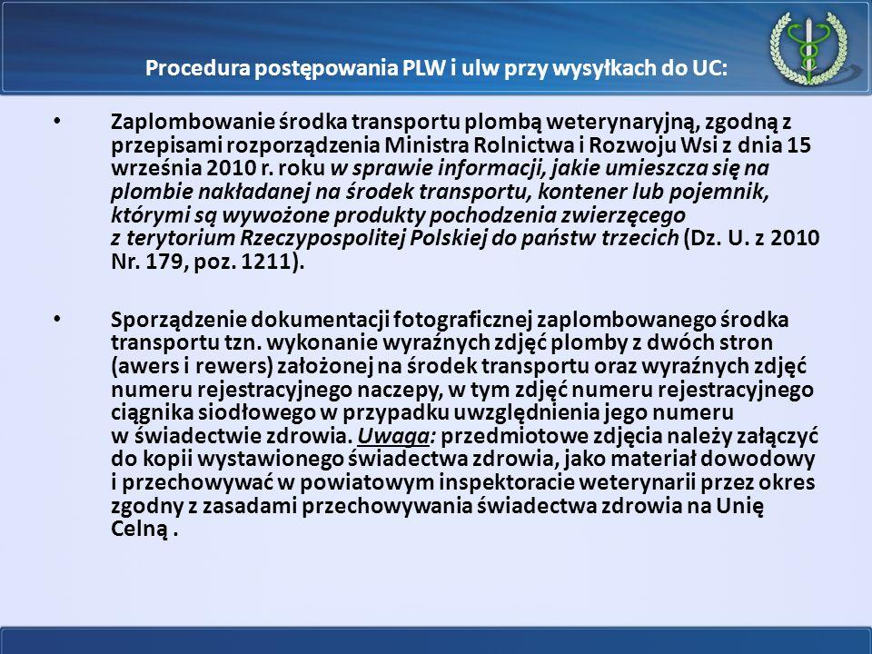 Procedura postępowania PLW i ulw przy wysyłkach do UC: Zaplombowanie środka transportu plombą weterynaryjną, zgodną z przepisami rozporządzenia Minist