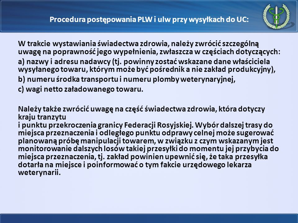 Procedura postępowania PLW i ulw przy wysyłkach do UC: W trakcie wystawiania świadectwa zdrowia, należy zwrócić szczególną uwagę na poprawność jego wy
