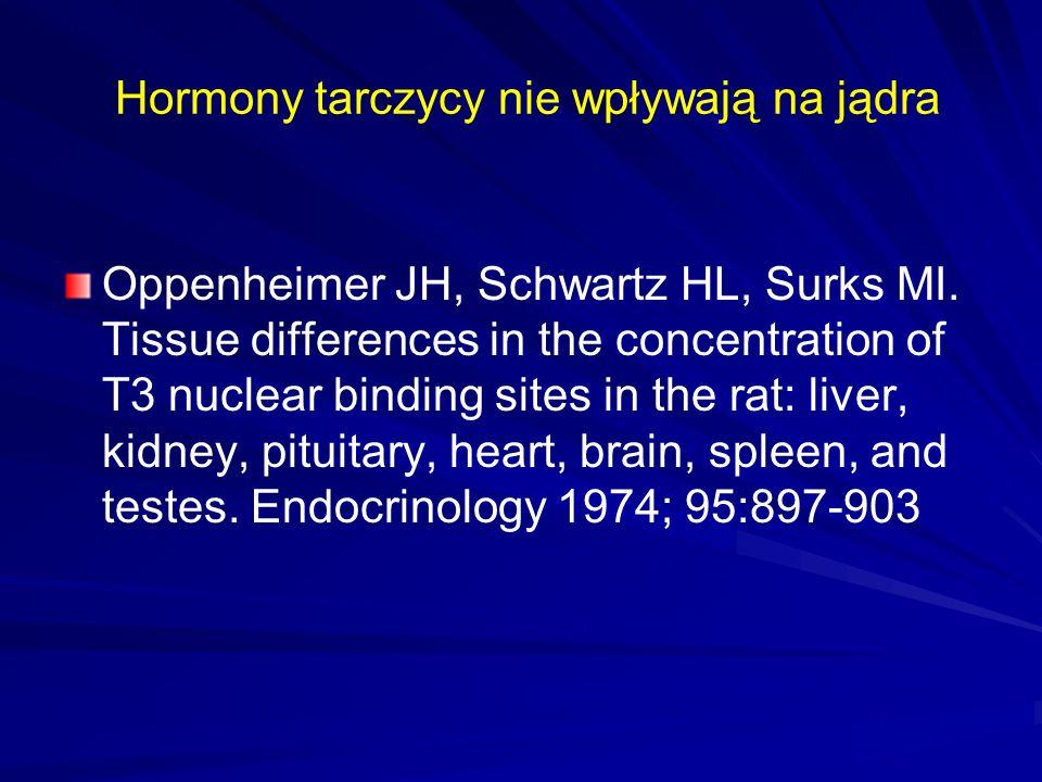 Hormony tarczycy nie wpływają na jądra Oppenheimer JH, Schwartz HL, Surks MI.