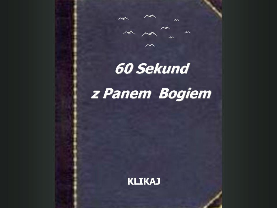 60 Sekund z Panem Bogiem 60 Sekund z Panem Bogiem KLIKAJ