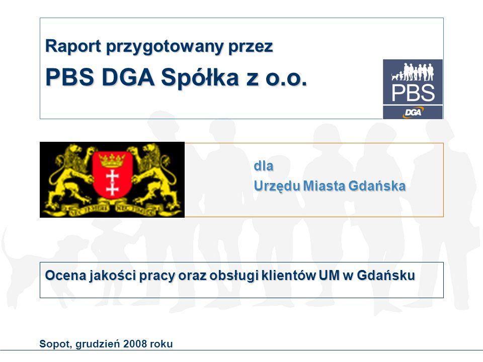 Sopot, grudzień 2008 roku dla Urzędu Miasta Gdańska Ocena jakości pracy oraz obsługi klientów UM w Gdańsku Raport przygotowany przez PBS DGA Spółka z