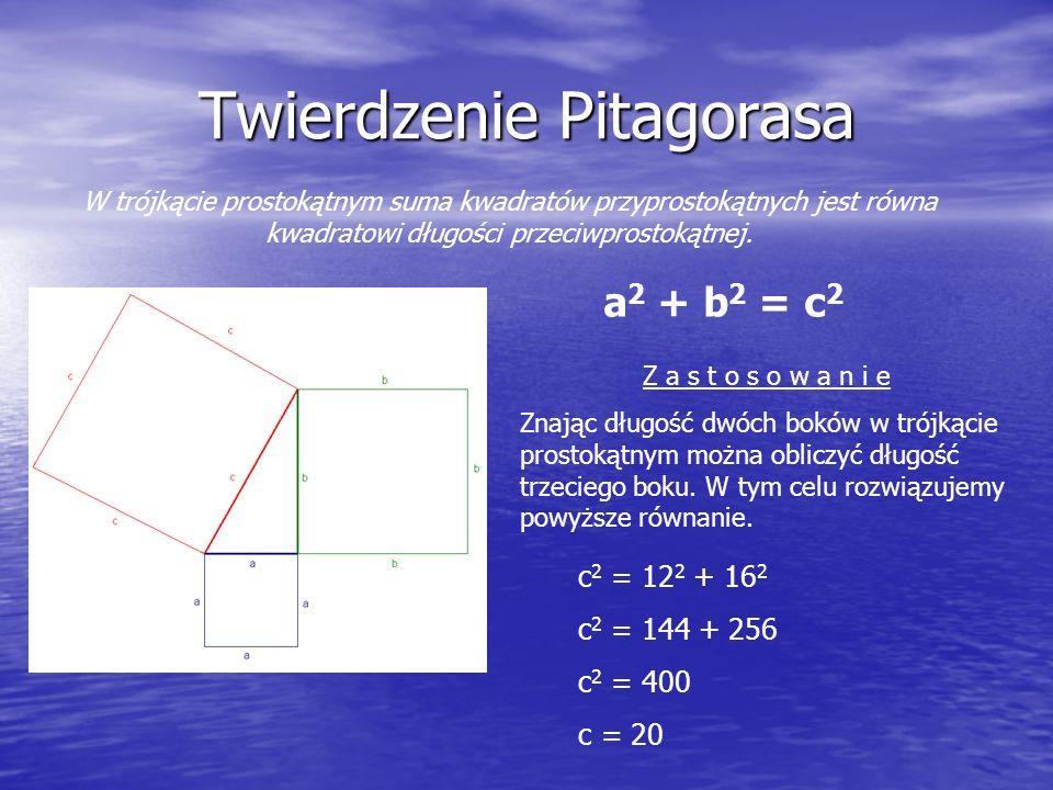 Twierdzenie Pitagorasa W trójkącie prostokątnym suma kwadratów przyprostokątnych jest równa kwadratowi długości przeciwprostokątnej.