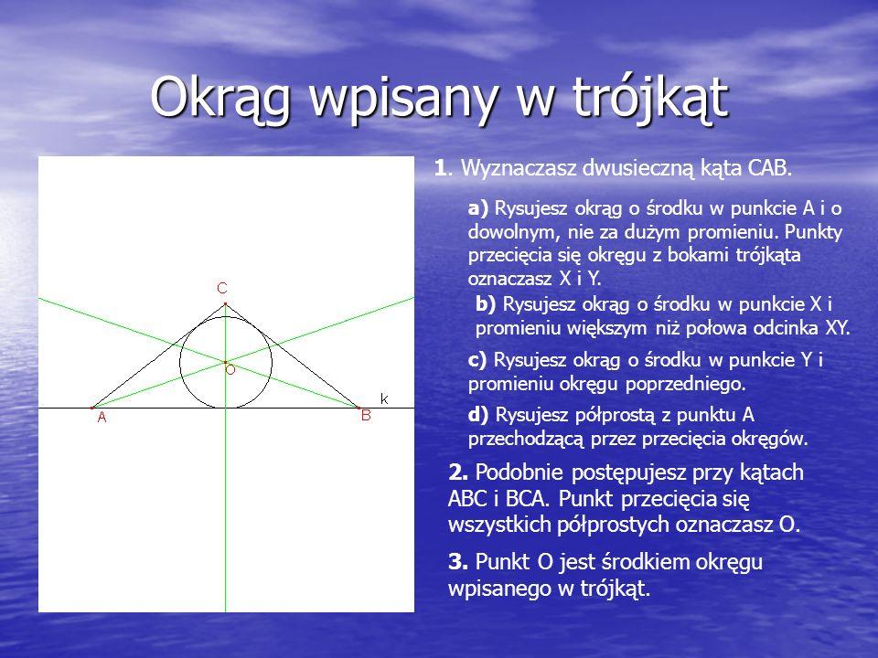 Okrąg wpisany w trójkąt 1. Wyznaczasz dwusieczną kąta CAB.